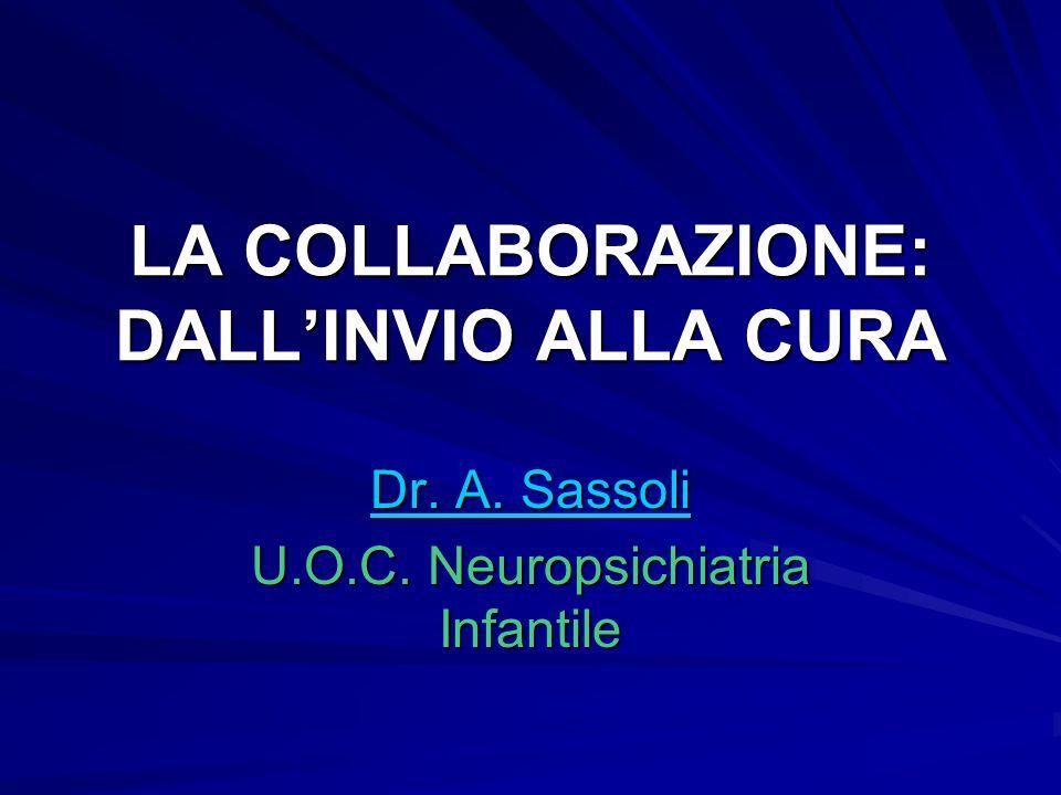 LA COLLABORAZIONE: DALLINVIO ALLA CURA Dr. A. Sassoli U.O.C. Neuropsichiatria Infantile
