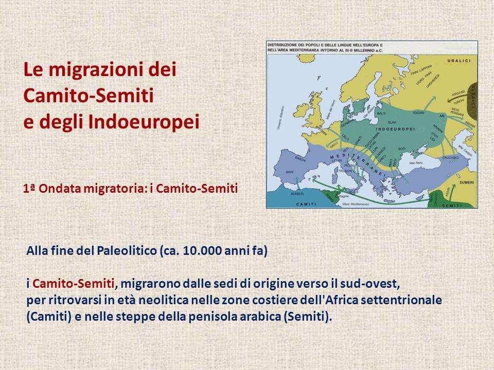 Le migrazioni dei Camito-Semiti e degli Indoeuropei Alla fine del Paleolitico (ca. 10.000 anni fa) i Camito-Semiti, migrarono dalle sedi di origine ve