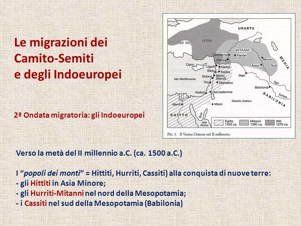 Le migrazioni dei Camito-Semiti e degli Indoeuropei Verso la metà del II millennio a.C. (ca. 1500 a.C.) I popoli dei monti = Hittiti, Hurriti, Cassiti