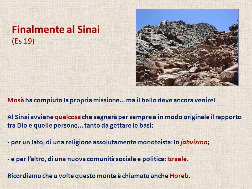 Finalmente al Sinai (Es 19) Mosè ha compiuto la propria missione... ma il bello deve ancora venire! Al Sinai avviene qualcosa che segnerà per sempre e