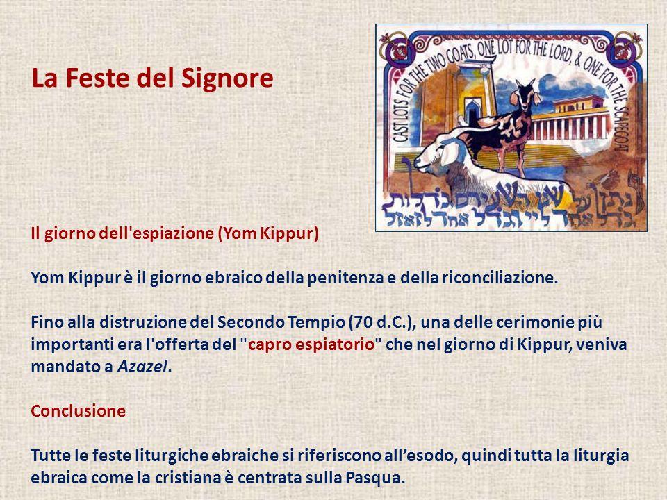 La Feste del Signore Il giorno dell'espiazione (Yom Kippur) Yom Kippur è il giorno ebraico della penitenza e della riconciliazione. Fino alla distruzi