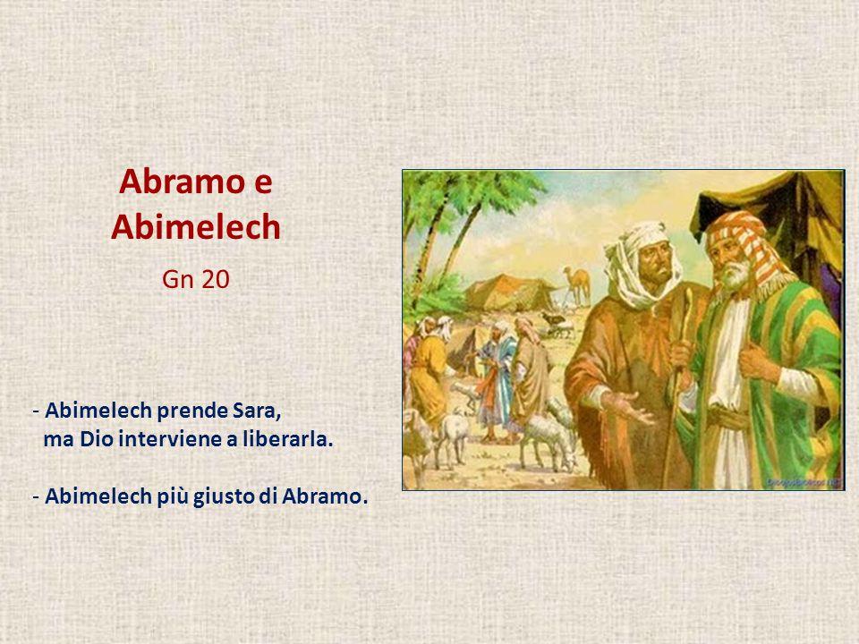 Abramo e Abimelech Gn 20 - Abimelech prende Sara, ma Dio interviene a liberarla. - Abimelech più giusto di Abramo.