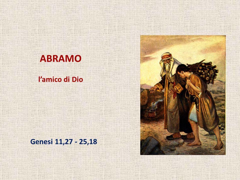 ABRAMO lamico di Dio Genesi 11,27 - 25,18