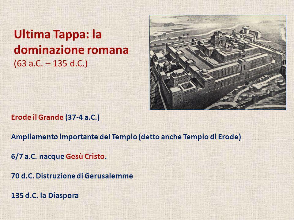 Ultima Tappa: la dominazione romana (63 a.C. – 135 d.C.) Erode il Grande (37-4 a.C.) Ampliamento importante del Tempio (detto anche Tempio di Erode) 6