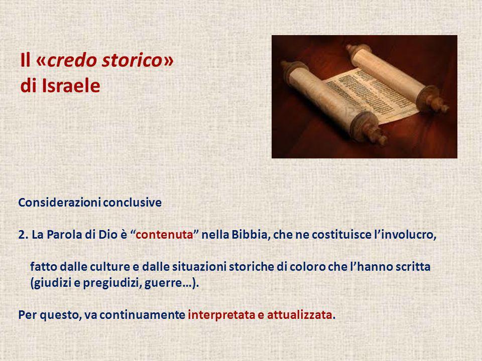 Il «credo storico» di Israele Considerazioni conclusive 2. La Parola di Dio è contenuta nella Bibbia, che ne costituisce linvolucro, fatto dalle cultu