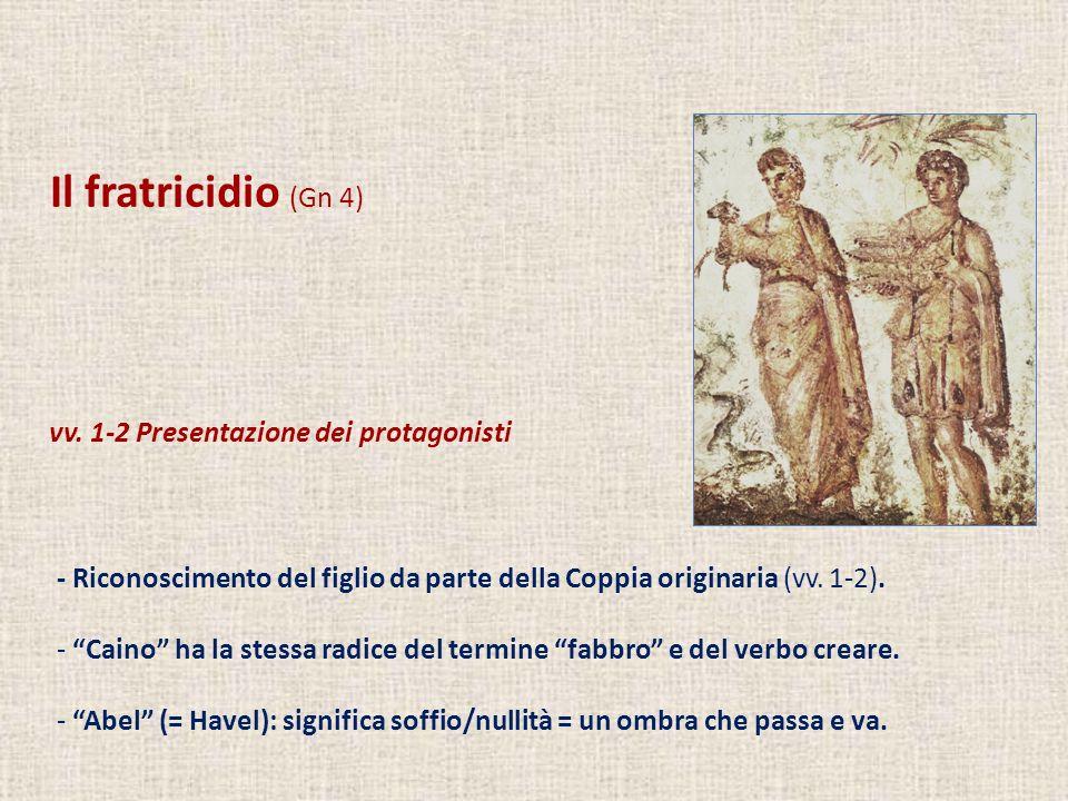 Il fratricidio (Gn 4) vv. 1-2 Presentazione dei protagonisti - Riconoscimento del figlio da parte della Coppia originaria (vv. 1-2). - Caino ha la ste