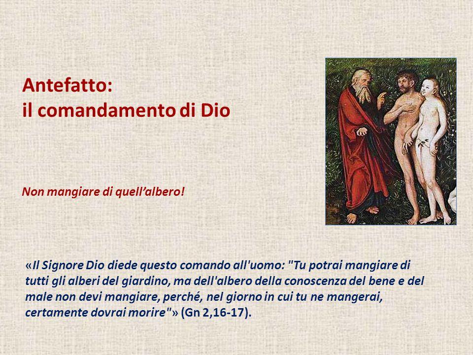 Antefatto: il comandamento di Dio «Il Signore Dio diede questo comando all'uomo:
