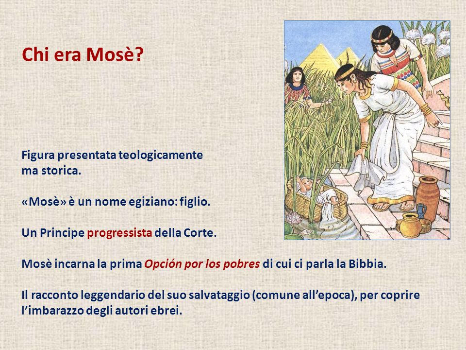 Chi era Mosè? Figura presentata teologicamente ma storica. «Mosè» è un nome egiziano: figlio. Un Principe progressista della Corte. Mosè incarna la pr