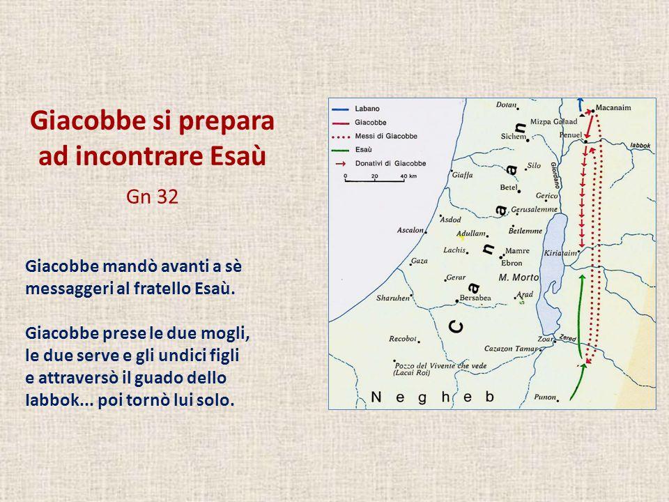 Giacobbe si prepara ad incontrare Esaù Gn 32 Giacobbe mandò avanti a sè messaggeri al fratello Esaù. Giacobbe prese le due mogli, le due serve e gli u