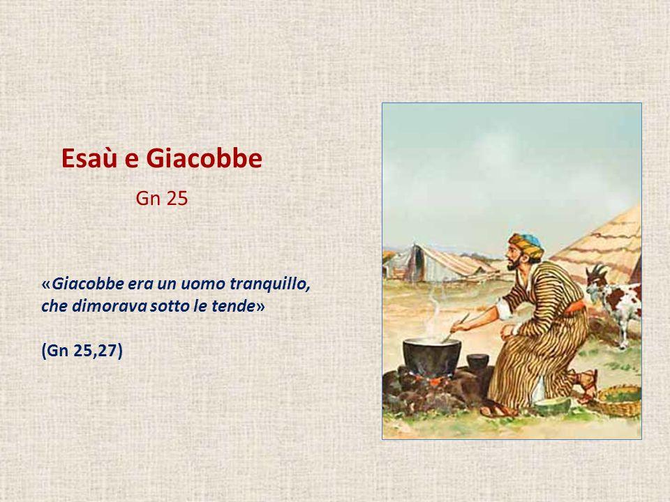 Esaù e Giacobbe Gn 25 «Isacco prediligeva Esaù, perché la cacciagione era di suo gusto, mentre Rebecca prediligeva Giacobbe» (Gn 25,27)