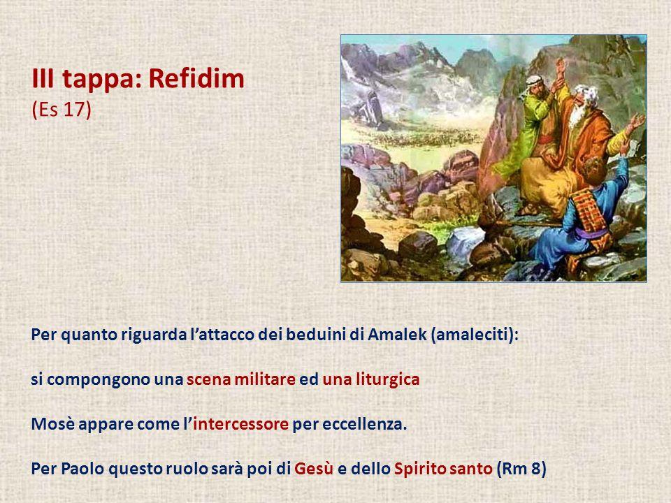 III tappa: Refidim (Es 17) Per quanto riguarda lattacco dei beduini di Amalek (amaleciti): si compongono una scena militare ed una liturgica Mosè appa