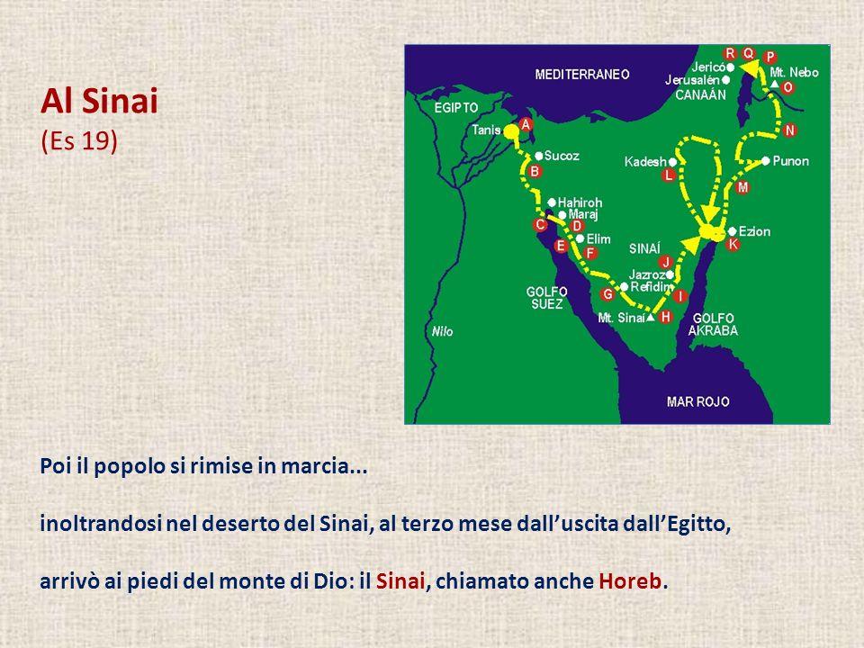 Al Sinai (Es 19) Poi il popolo si rimise in marcia... inoltrandosi nel deserto del Sinai, al terzo mese dalluscita dallEgitto, arrivò ai piedi del mon