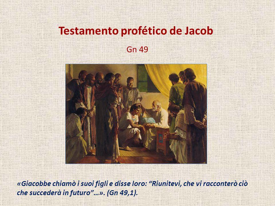 Testamento profético de Jacob Gn 49 «Giacobbe chiamò i suoi figli e disse loro: Riunitevi, che vi racconterò ciò che succederà in futuro…». (Gn 49,1).