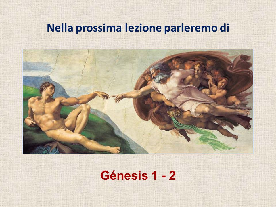 hablaremos de Génesis 1 - 2 Nella prossima lezione parleremo di