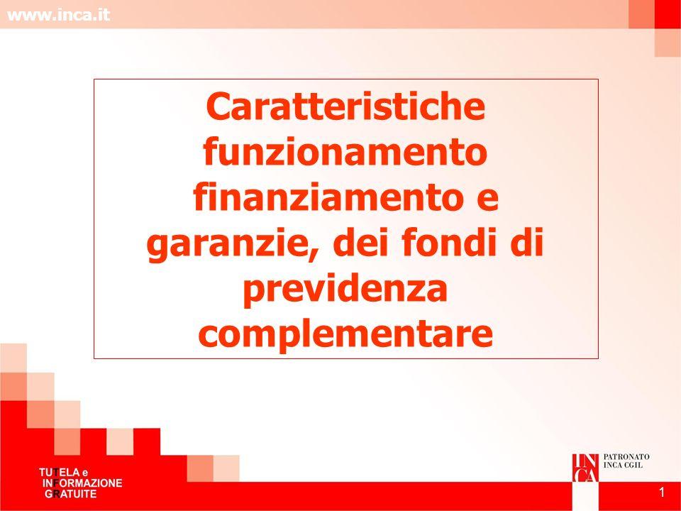 www.inca.it 1 Caratteristiche funzionamento finanziamento e garanzie, dei fondi di previdenza complementare