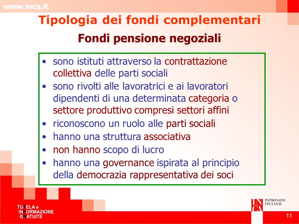 www.inca.it 11 sono istituti attraverso la contrattazione collettiva delle parti sociali sono rivolti alle lavoratrici e ai lavoratori dipendenti di u
