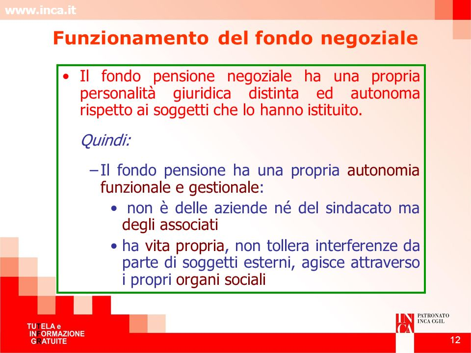 www.inca.it 12 Funzionamento del fondo negoziale Il fondo pensione negoziale ha una propria personalità giuridica distinta ed autonoma rispetto ai sog