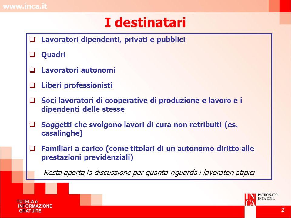 www.inca.it 2 I destinatari Lavoratori dipendenti, privati e pubblici Quadri Lavoratori autonomi Liberi professionisti Soci lavoratori di cooperative