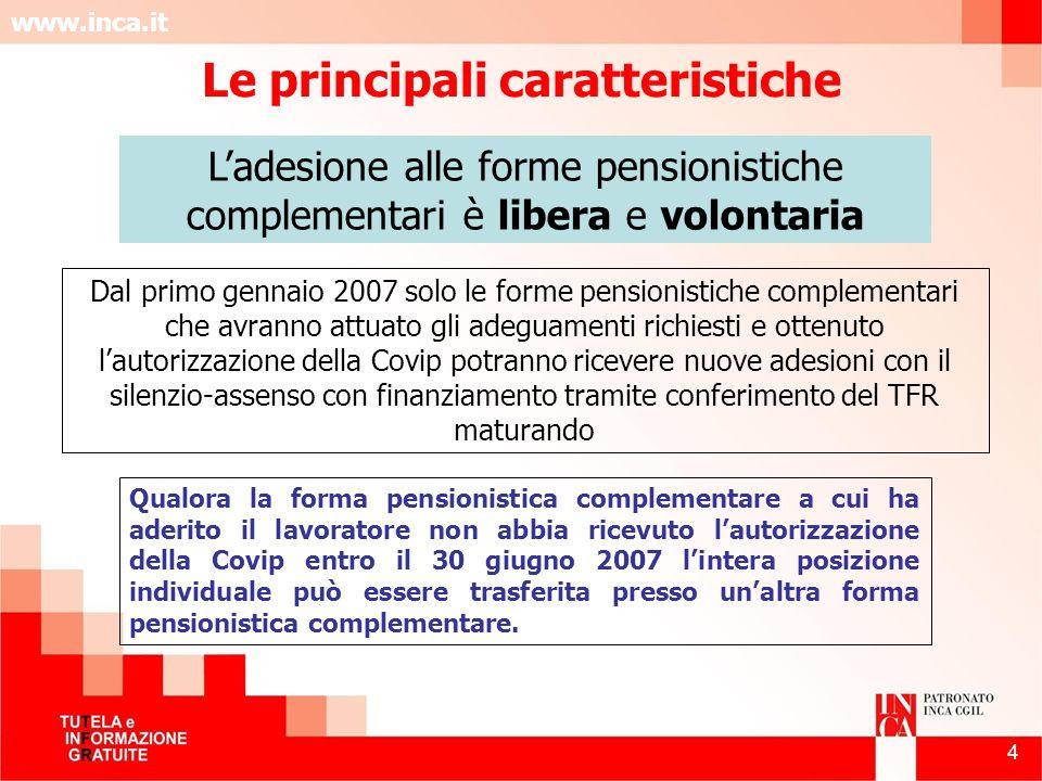 www.inca.it 4 Ladesione alle forme pensionistiche complementari è libera e volontaria Dal primo gennaio 2007 solo le forme pensionistiche complementar