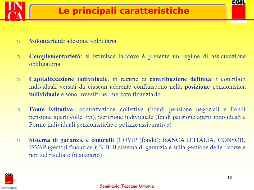 Seminario Toscana Umbria 18 Le principali caratteristiche o Volontarietà: adesione volontaria o Complementarietà: si istituisce laddove è presente un