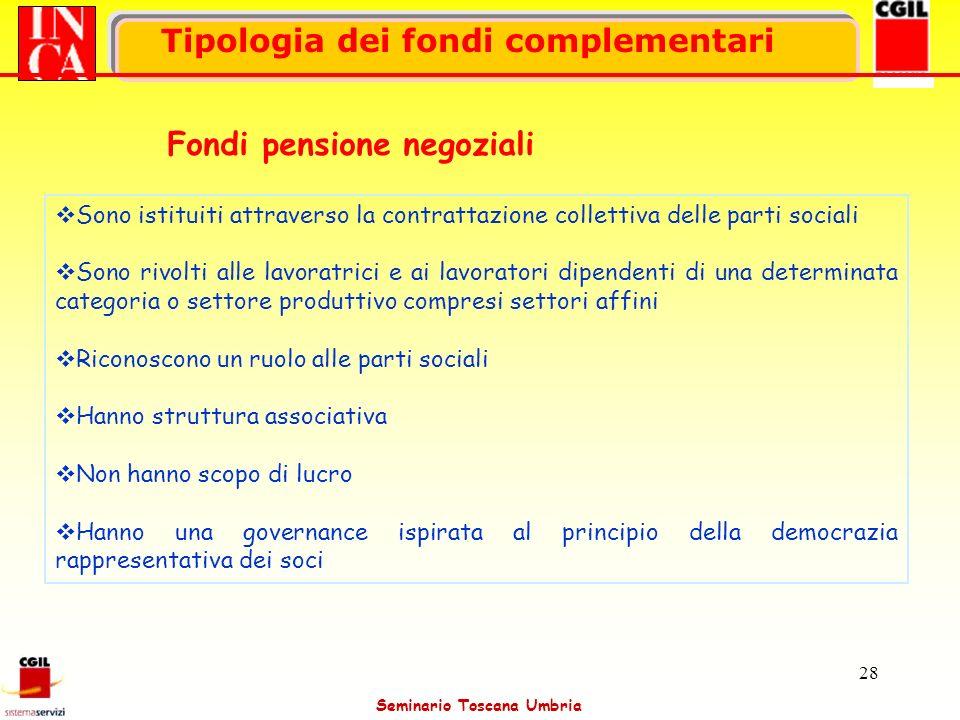 Seminario Toscana Umbria 28 Sono istituiti attraverso la contrattazione collettiva delle parti sociali Sono rivolti alle lavoratrici e ai lavoratori d