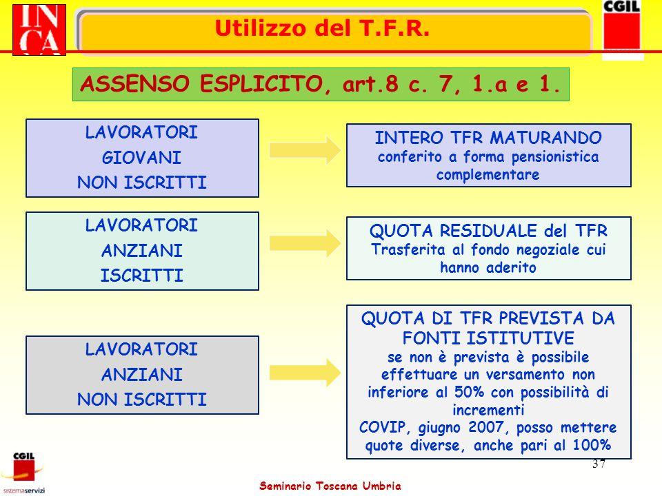 Seminario Toscana Umbria 37 LAVORATORI GIOVANI NON ISCRITTI INTERO TFR MATURANDO conferito a forma pensionistica complementare LAVORATORI ANZIANI ISCR
