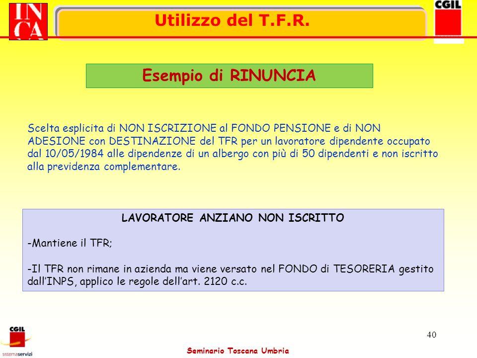 Seminario Toscana Umbria 40 Utilizzo del T.F.R. Esempio di RINUNCIA Scelta esplicita di NON ISCRIZIONE al FONDO PENSIONE e di NON ADESIONE con DESTINA