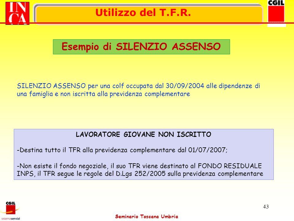 Seminario Toscana Umbria 43 Utilizzo del T.F.R. Esempio di SILENZIO ASSENSO SILENZIO ASSENSO per una colf occupata dal 30/09/2004 alle dipendenze di u