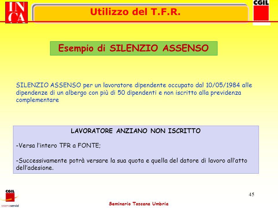 Seminario Toscana Umbria 45 Utilizzo del T.F.R. Esempio di SILENZIO ASSENSO SILENZIO ASSENSO per un lavoratore dipendente occupato dal 10/05/1984 alle