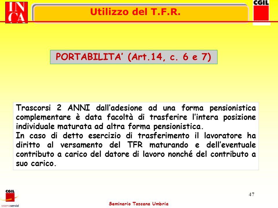 Seminario Toscana Umbria 47 Utilizzo del T.F.R. PORTABILITA (Art.14, c. 6 e 7) Trascorsi 2 ANNI dalladesione ad una forma pensionistica complementare