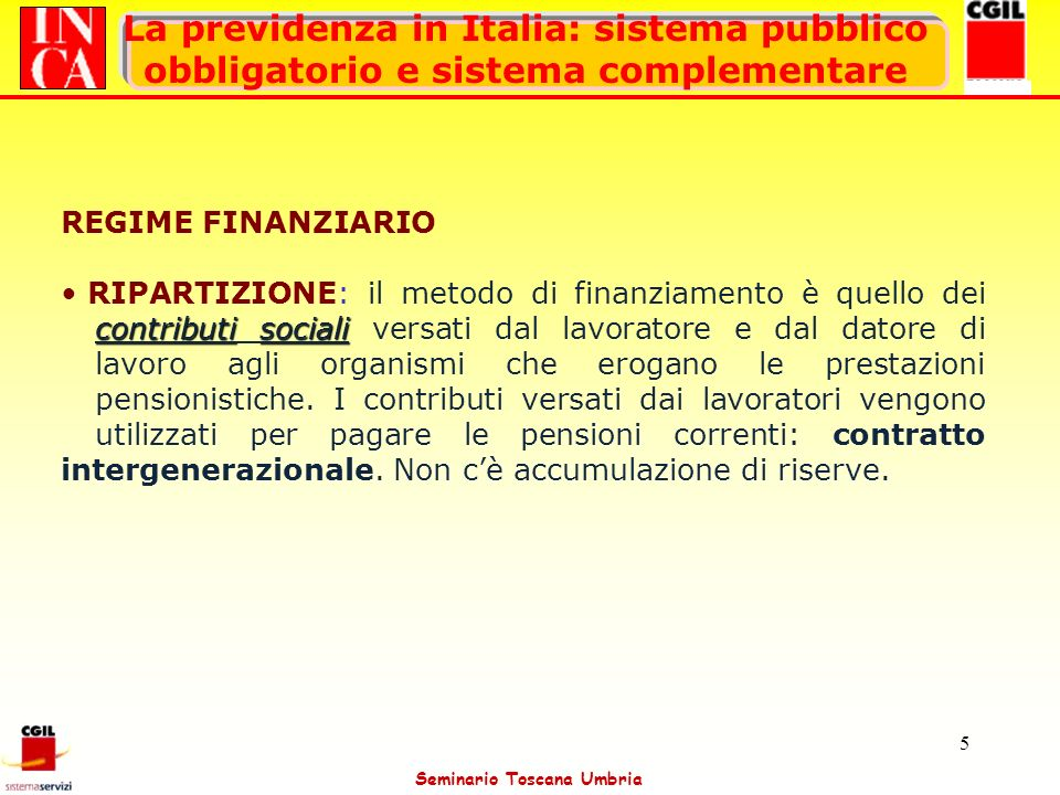 Seminario Toscana Umbria 5 La previdenza in Italia: sistema pubblico obbligatorio e sistema complementare REGIME FINANZIARIO contributisociali RIPARTI