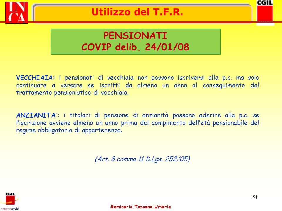 Seminario Toscana Umbria 51 Utilizzo del T.F.R. PENSIONATI COVIP delib. 24/01/08 VECCHIAIA: i pensionati di vecchiaia non possono iscriversi alla p.c.