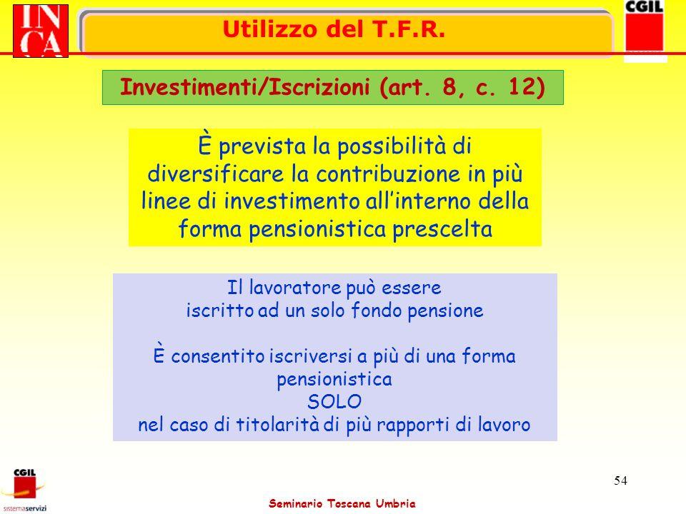 Seminario Toscana Umbria 54 Utilizzo del T.F.R. Investimenti/Iscrizioni (art. 8, c. 12) È prevista la possibilità di diversificare la contribuzione in
