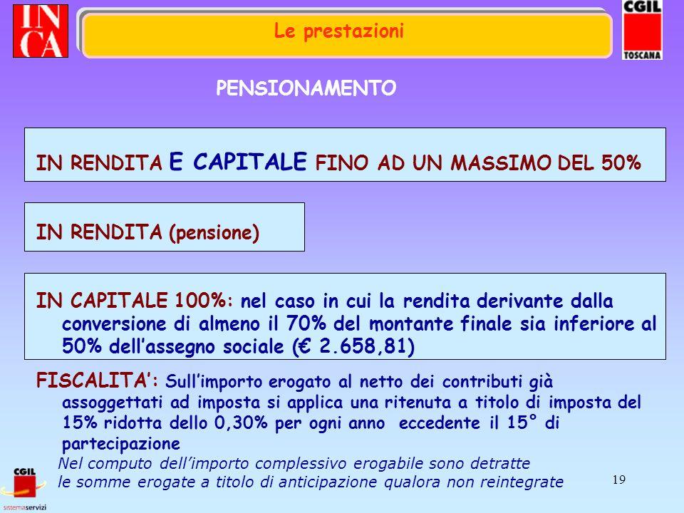 19 PENSIONAMENTO IN RENDITA E CAPITALE FINO AD UN MASSIMO DEL 50% IN RENDITA (pensione) IN CAPITALE 100%: nel caso in cui la rendita derivante dalla c