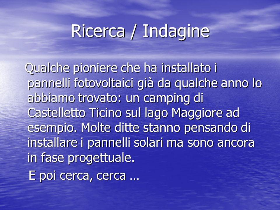 Ricerca / Indagine Qualche pioniere che ha installato i pannelli fotovoltaici già da qualche anno lo abbiamo trovato: un camping di Castelletto Ticino sul lago Maggiore ad esempio.