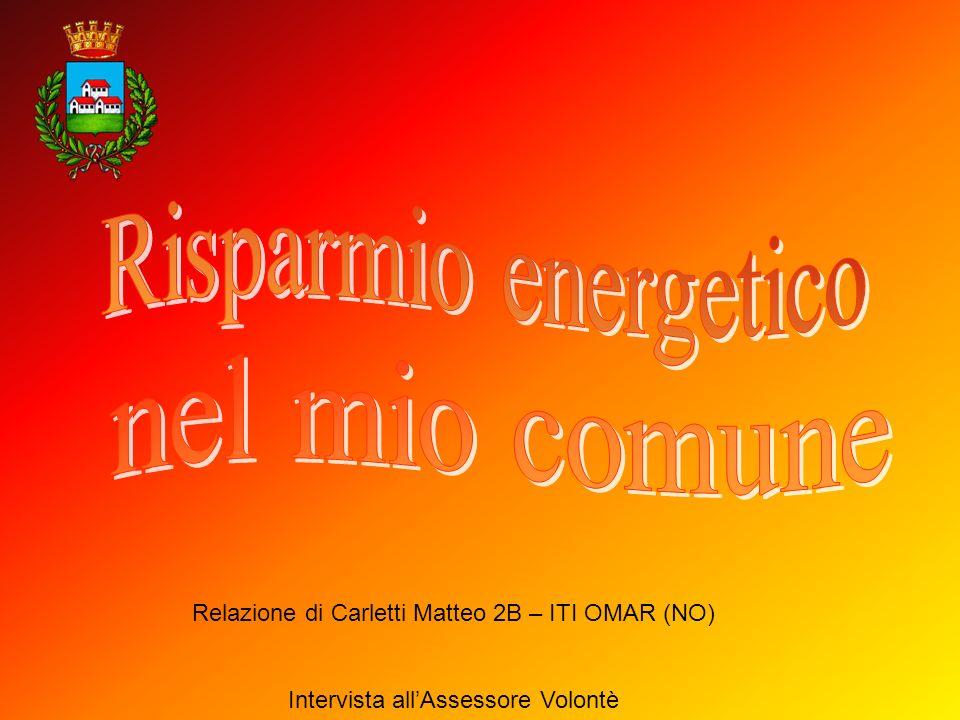 Relazione di Carletti Matteo 2B – ITI OMAR (NO) Intervista allAssessore Volontè