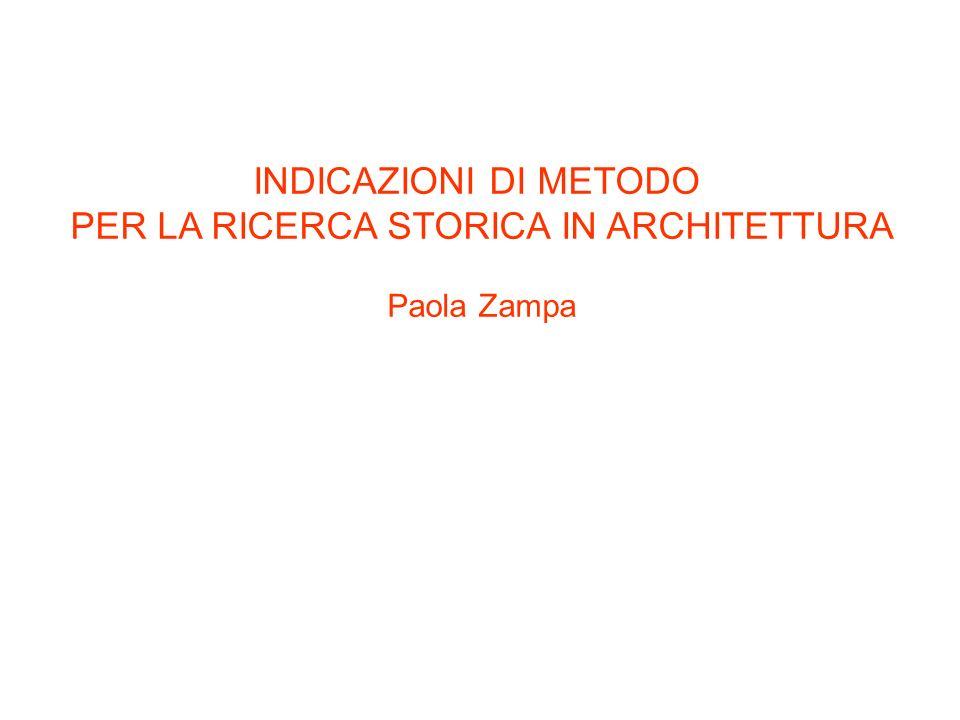 INDICAZIONI DI METODO PER LA RICERCA STORICA IN ARCHITETTURA Paola Zampa