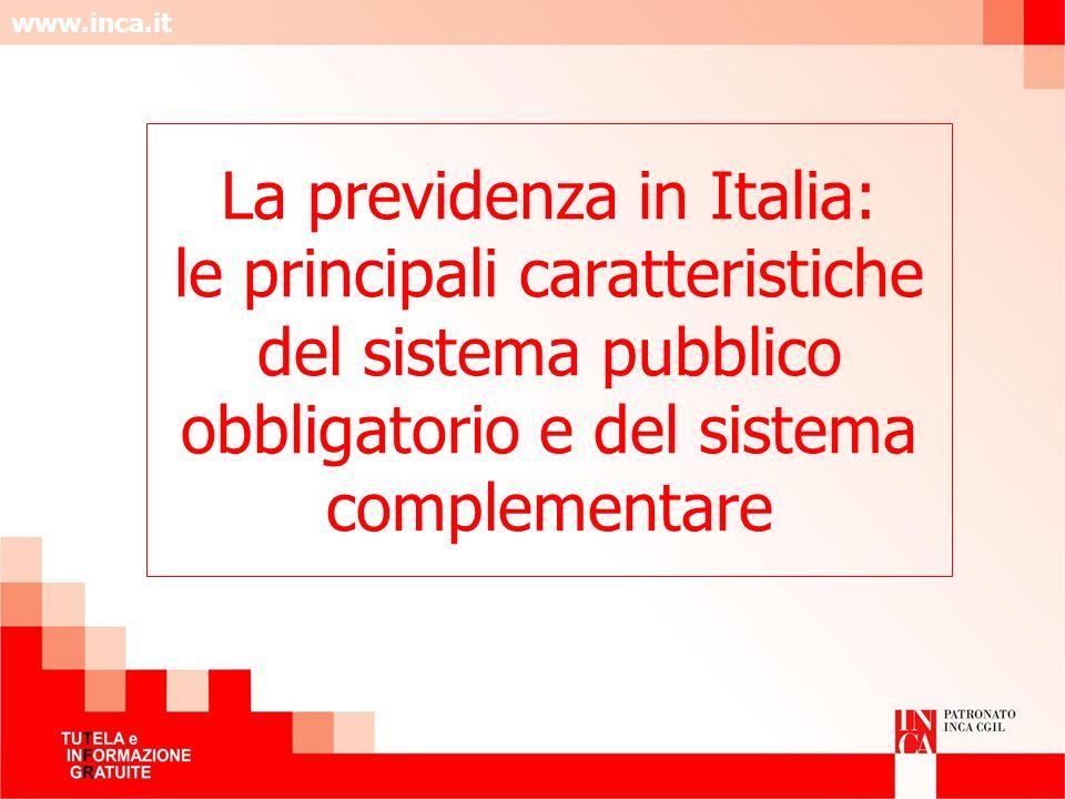www.inca.it La previdenza in Italia: le principali caratteristiche del sistema pubblico obbligatorio e del sistema complementare