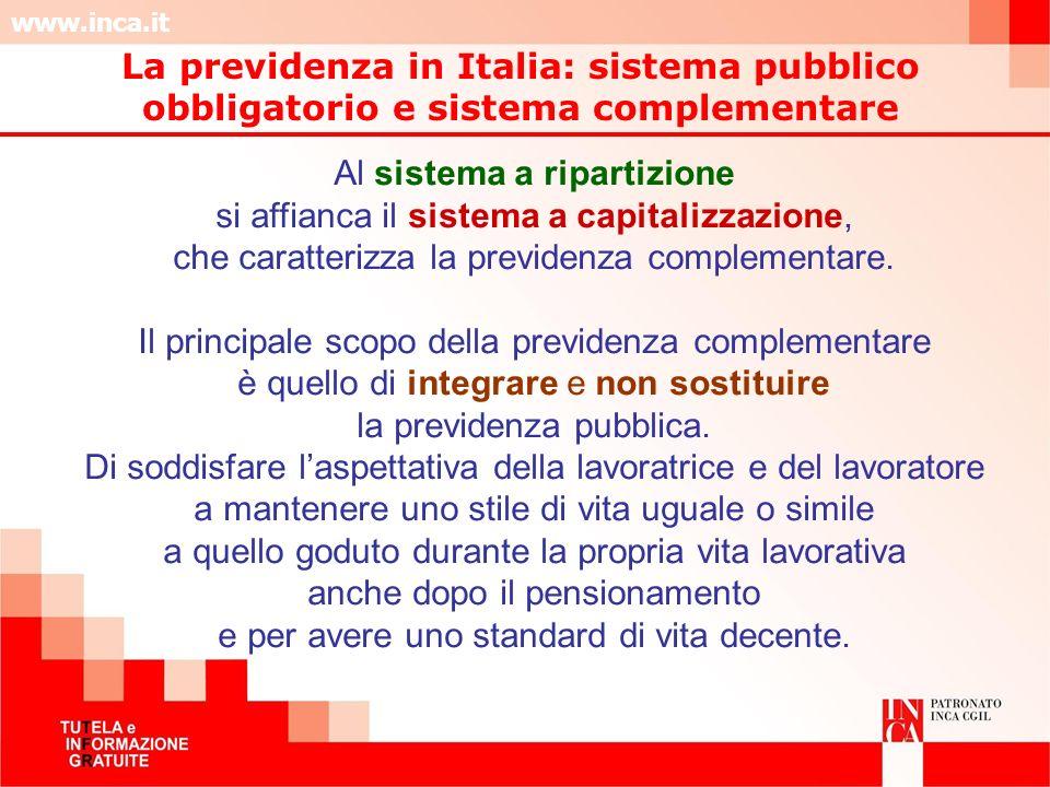 www.inca.it Al sistema a ripartizione si affianca il sistema a capitalizzazione, che caratterizza la previdenza complementare. Il principale scopo del