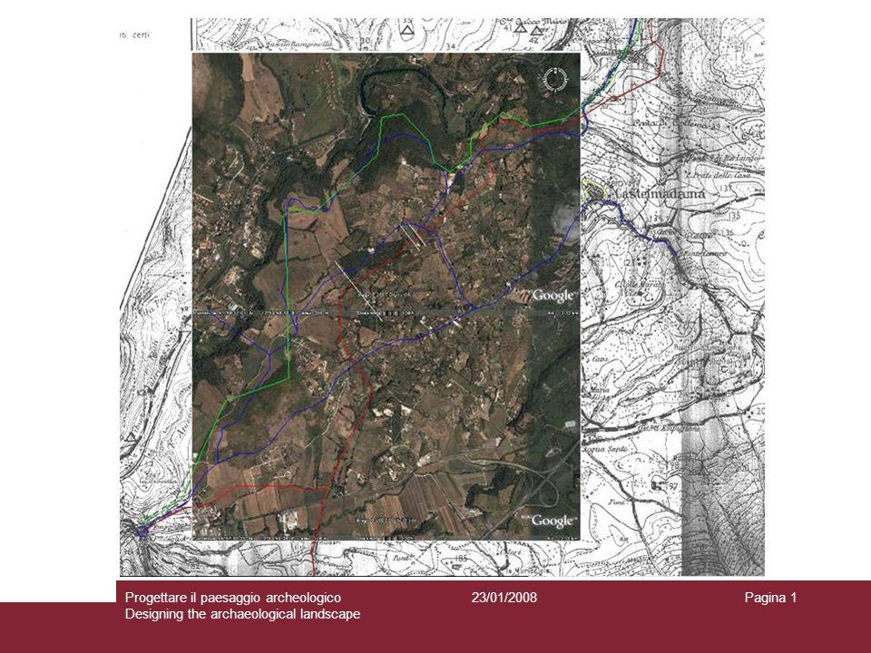 23/01/2008Progettare il paesaggio archeologico Designing the archaeological landscape Pagina 1