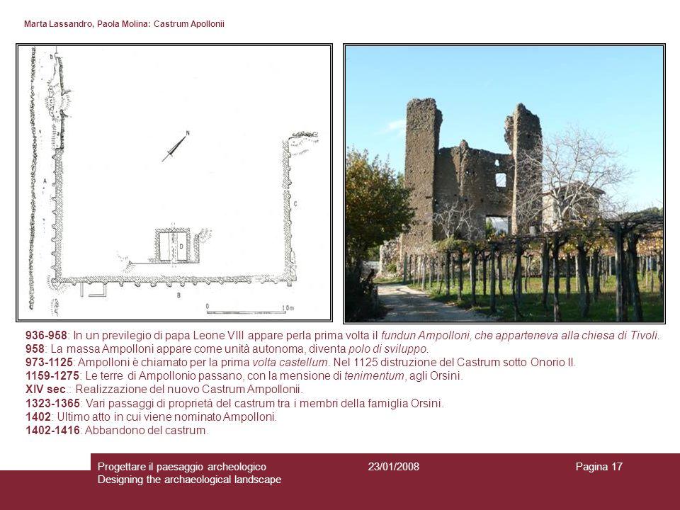 23/01/2008Progettare il paesaggio archeologico Designing the archaeological landscape Pagina 17 Marta Lassandro, Paola Molina: Castrum Apollonii 936-9