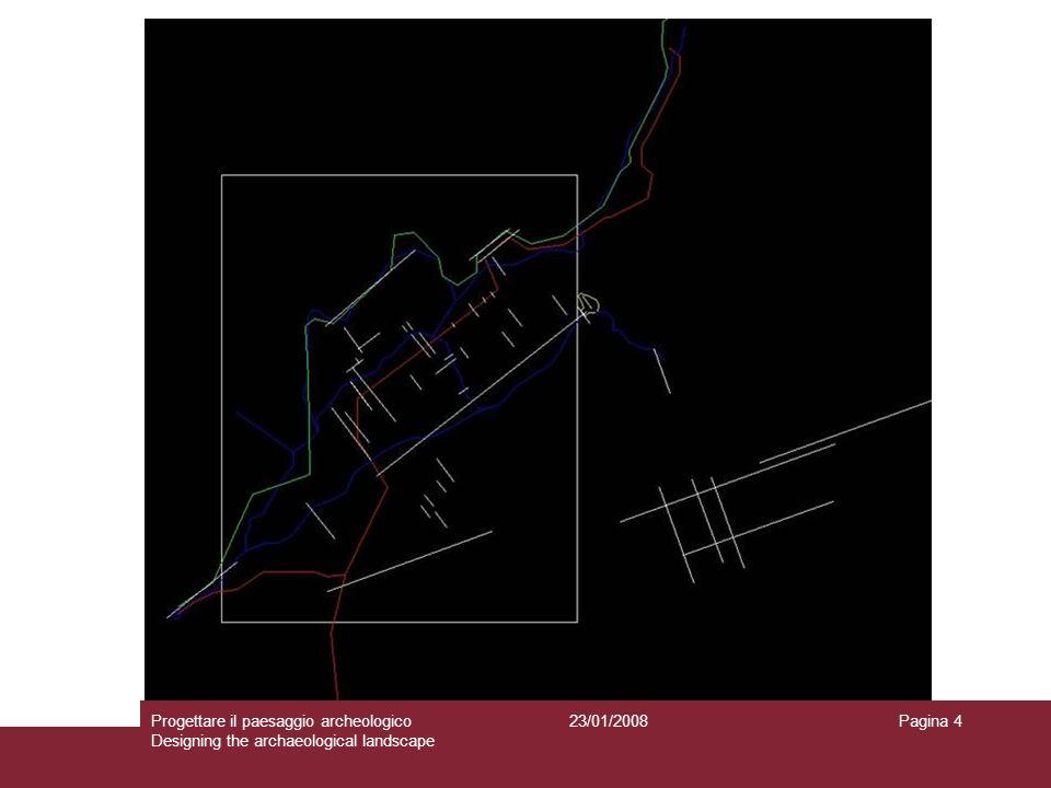 23/01/2008Progettare il paesaggio archeologico Designing the archaeological landscape Pagina 4