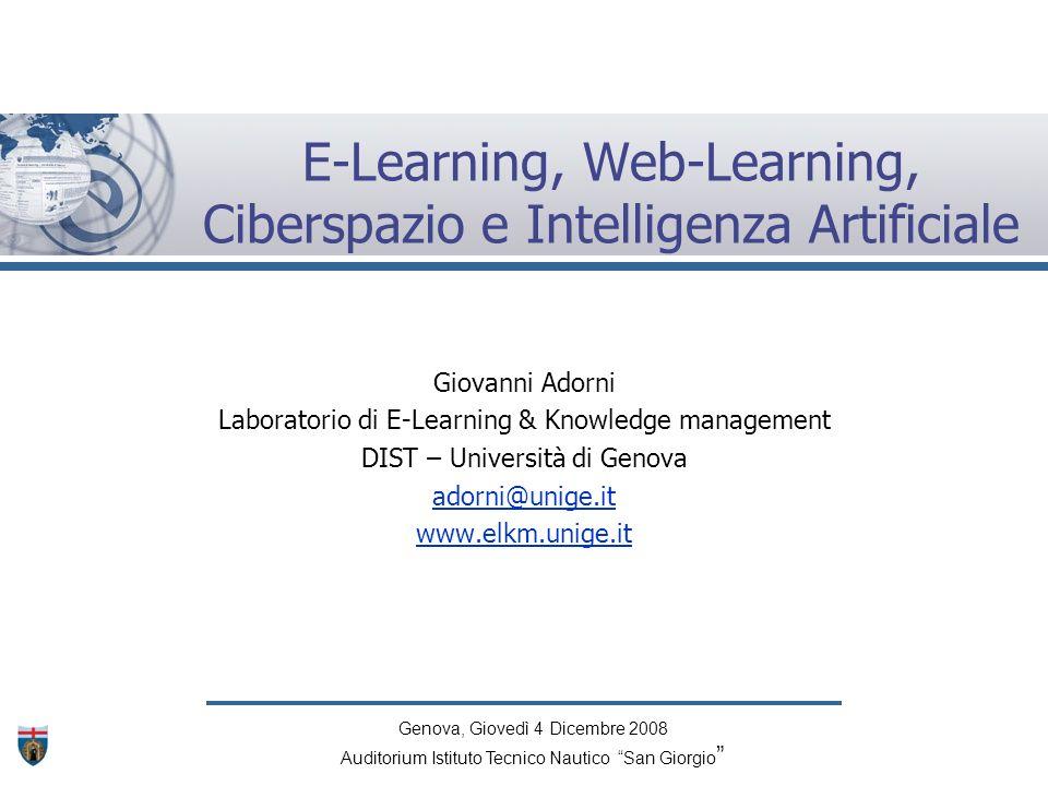 E-Learning, Web-Learning, Ciberspazio e Intelligenza Artificiale Giovanni Adorni Laboratorio di E-Learning & Knowledge management DIST – Università di