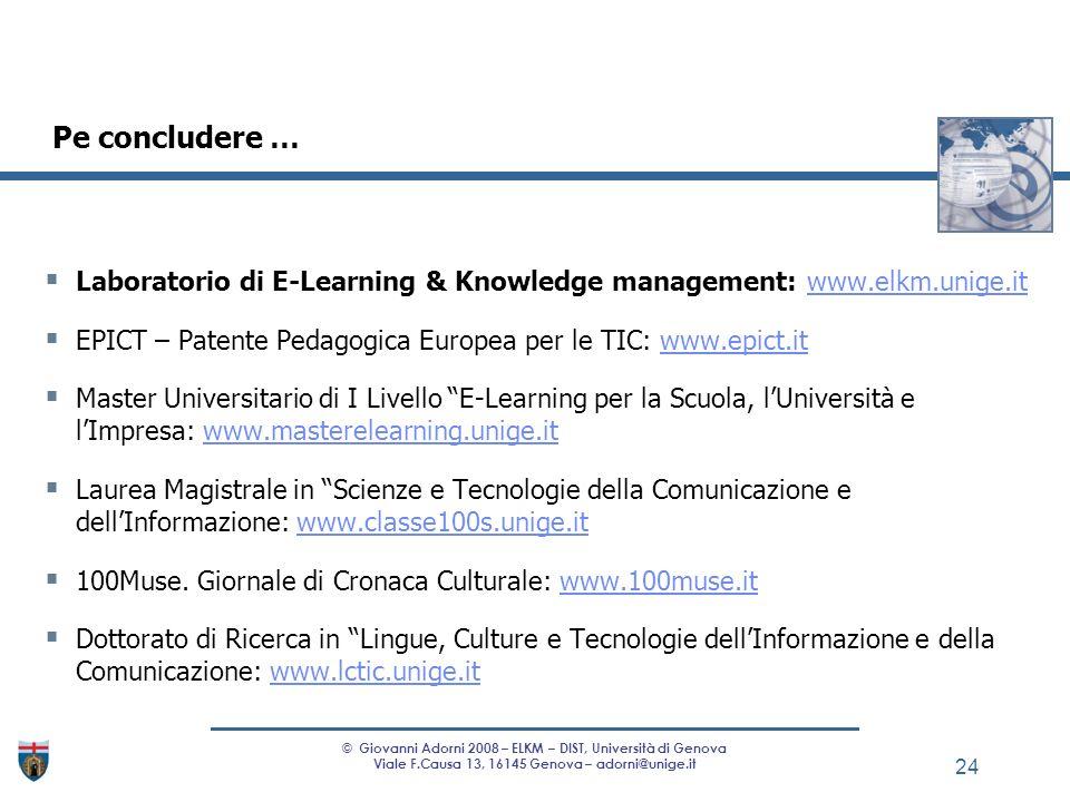 Laboratorio di E-Learning & Knowledge management: www.elkm.unige.itwww.elkm.unige.it EPICT – Patente Pedagogica Europea per le TIC: www.epict.itwww.ep
