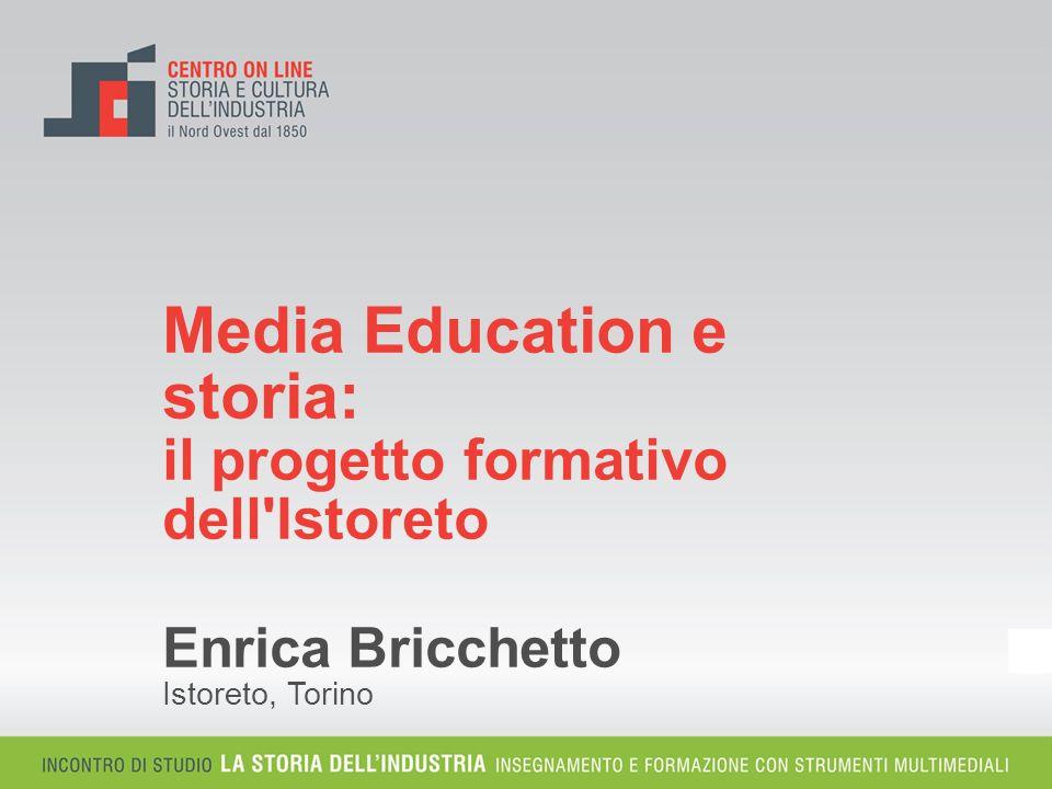 1 Media Education e storia: il progetto formativo dell'Istoreto Enrica Bricchetto Istoreto, Torino