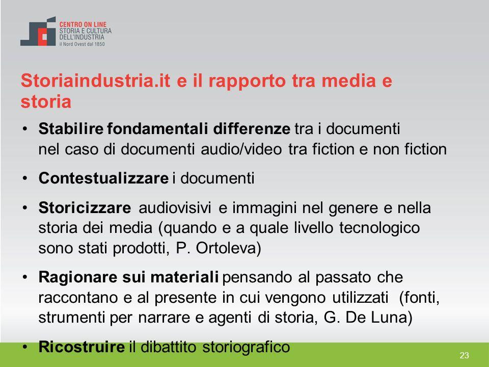 23 Stabilire fondamentali differenze tra i documenti nel caso di documenti audio/video tra fiction e non fiction Contestualizzare i documenti Storiciz
