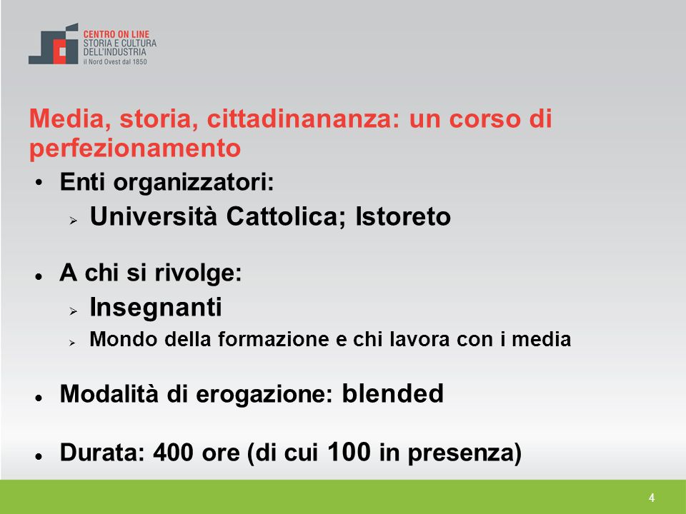 4 Media, storia, cittadinananza: un corso di perfezionamento Enti organizzatori: Università Cattolica; Istoreto A chi si rivolge: Insegnanti Mondo del