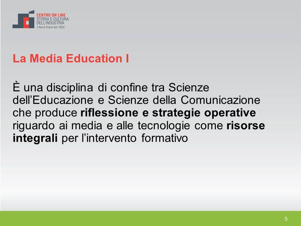 5 È una disciplina di confine tra Scienze dellEducazione e Scienze della Comunicazione che produce riflessione e strategie operative riguardo ai media
