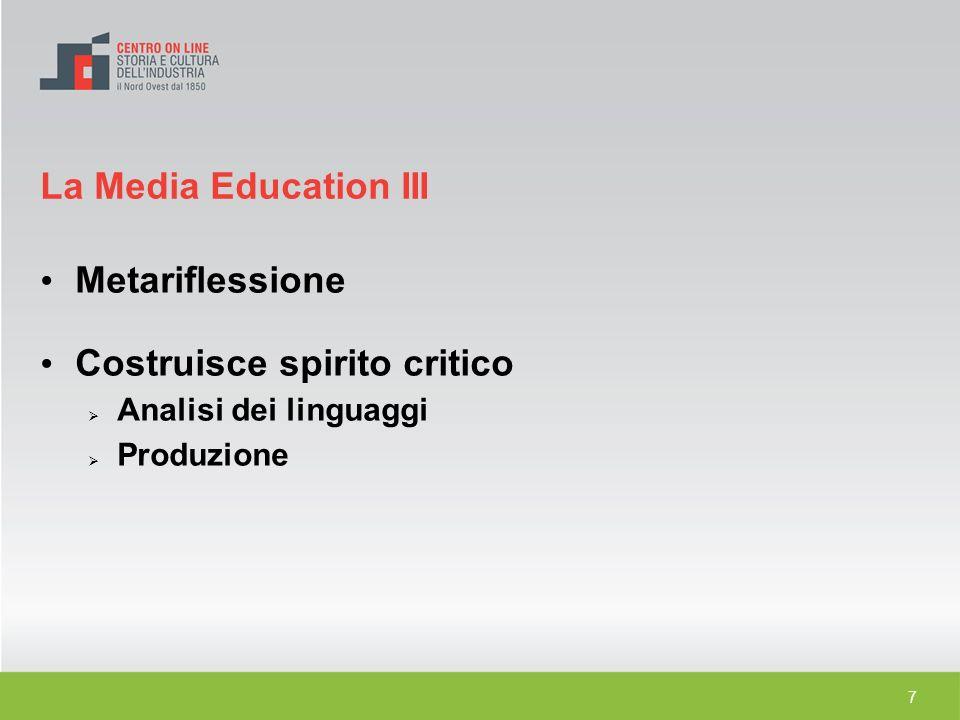 7 Metariflessione Costruisce spirito critico Analisi dei linguaggi Produzione La Media Education III