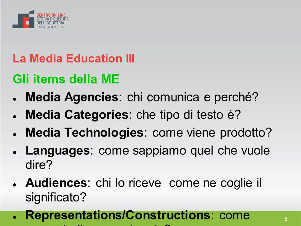 8 Gli items della ME Media Agencies: chi comunica e perché? Media Categories: che tipo di testo è? Media Technologies: come viene prodotto? Languages: